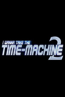 I Wanna Take The Timemachine