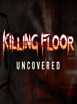 Killing Floor: Uncovered